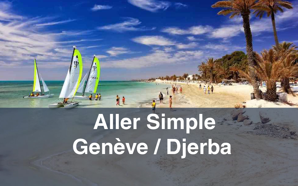 Billet d'avion : Aller Simple Genève / Djerba
